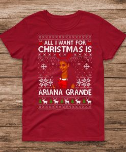 All I Want For Christmas Is Ariana Grande Ugly Christmas Sweater Shirt